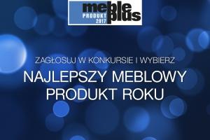 """""""Meble Plus - Produkt 2017"""" - głosujemy jeszcze przez kilka dni!"""