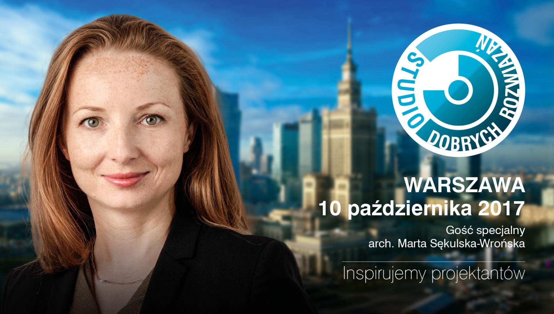 Gościem specjalnym Studia Dobrych Rozwiązań w Warszawie będzie Marta Sękulska-Wrońska, architekt, współwłaściciel pracowni WXCA.
