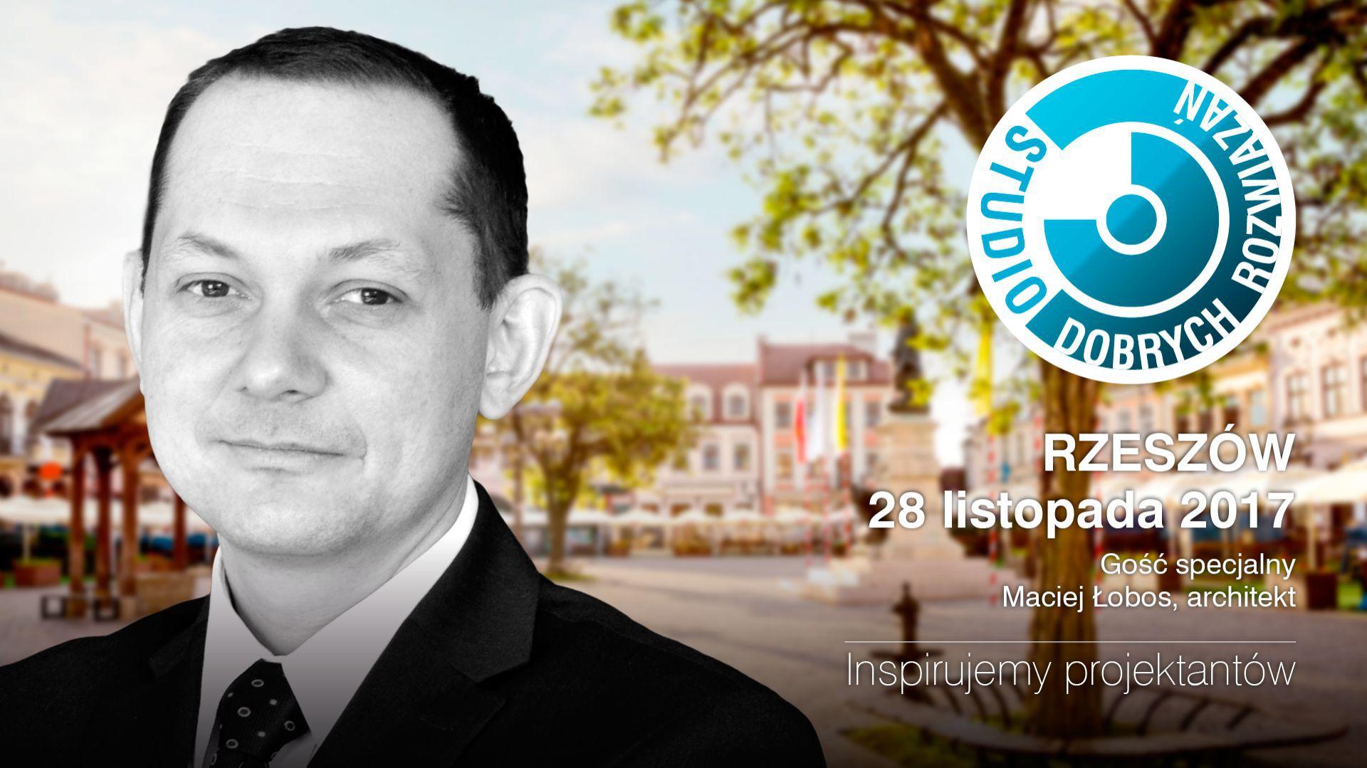 Maciej Łobos, architekt i prezes zarządu MWM Architekci, będzie gościem specjalnym Studia Dobrych Rozwiązań, które odbędzie się w Rzeszowie 28 listopada br.