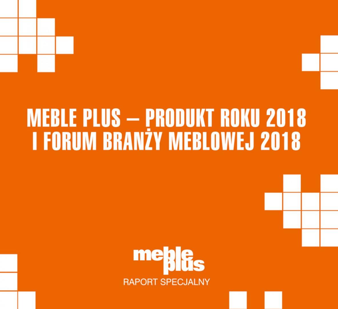Raport Meble Plus – Produkt Roku 2018 i Forum Branży Meblowej 2018