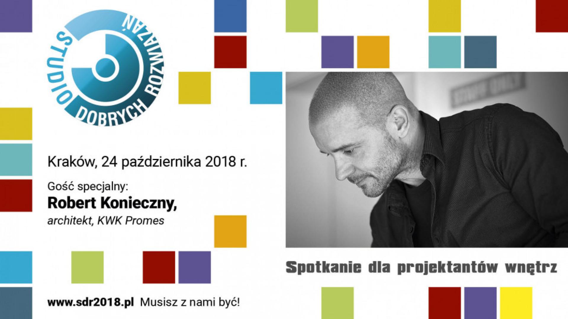 Gościem specjalnym Studia Dobrych Rozwiązań w Krakowie będzie Robert Konieczny.