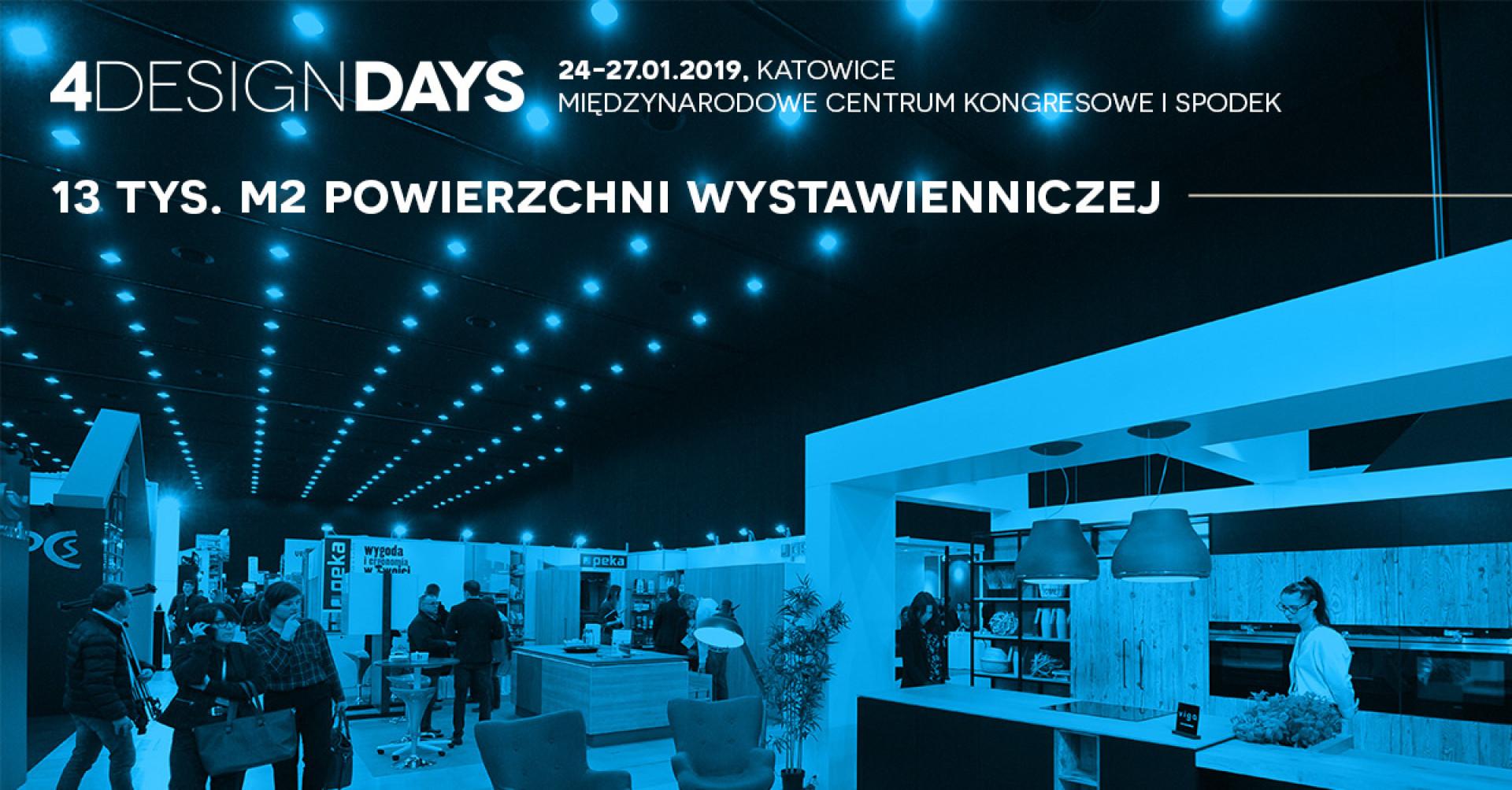 IV edycja 4 Design Days odbędzie się 24-27 stycznia 2019 roku w katowickim Międzynarodowym Centrum Kongresowym i Spodku.