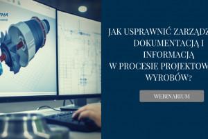 Webinarium: jak usprawnić zarządzanie dokumentacją i informacją w procesie projektowania wyrobów